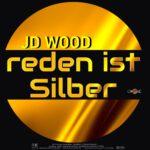 JD Wood - Reden ist Silber (Album Cover)